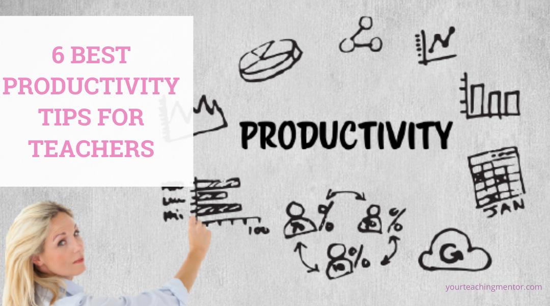 6 Best Productivity Tips For Teachers