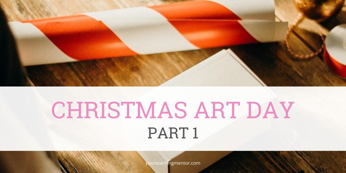 Christmas Art Day, Part 1